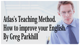 Atlas's Teaching Method. How to improve your English.By Greg Parkhill